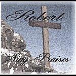 Robert Robert Sing Praise