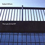 Robert Wilson The Late Arrival Ep