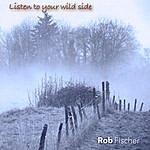Rob Fischer Listen To Your Wild Side