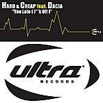 Hard & Cheap Too Late (F**k Off) (Feat. Dacia)