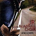 JR & The Roadkill Choir Bring A Shovel