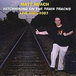 Matt Roach Hitchhiking On The Train Tracks Live 2005-2007