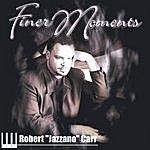 Robert Carr Finer Moments