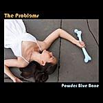 The Problems Powder Blue Bone