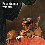 Pete Carney Who Me?