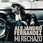 Alejandro Fernandez Mi Rechazo (Single)