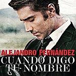 Alejandro Fernandez Cuando Digo Tu Nombre (Mejor)(Single)