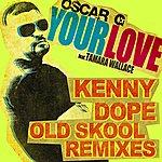 Oscar G. Your Love (Feat. Tamara Wallace): Kenny Dope Old School Remixes