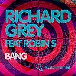 Richard Grey Bang (Feat. Robin S)(Dirty Secretz & Grey Boom Mix)