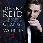 Johnny Reid Today I'm Gonna Try And Change The World (Single)