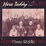 Danny Riddle Here Today
