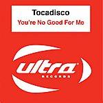 Tocadisco You're No Good For Me (3-Track Maxi-Single)