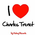 Charles Trenet I Love Charles Trenet (Best Of Charles Trenet - Remastered Edition)