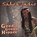 Sahra Indio Good's Gonna Happen