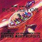 Rob Astor Beyond Marstropolis