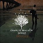 Charlie Walker {Away} Unplugged
