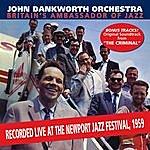 "John Dankworth Britain's Ambassador To Jazz - Live At The Newport Jazz Festival + ""the Criminal"""