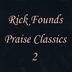 Rick Founds Praise Classics 2