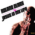 Roland Clark Jesus In My Life