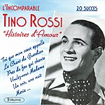 Tino Rossi L'incomparable Tino Rossi : Histoires D'amour