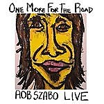 Rob Szabo One More For The Road
