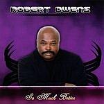 Robert Owens So Much Better
