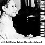 Jelly Roll Morton Jelly Roll Morton Selected Favorites Volume 3