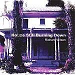 Richard Wilson House Still Burning Down