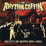 The Rhythm Coffin Hey ! Lets Go ! Monster Rock-N-Roll !