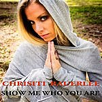 Christi Bauerlee Show Me Who You Are