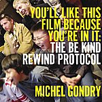 Michel Gondry You'll Like This Film Because You're In It: The Be Kind Rewind Protocol