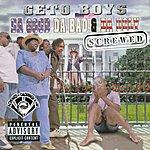 Geto Boys Da Good Da Bad Da Ugly Screwed & Chopped (Explicit)