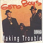 Geto Boys Making Trouble (Explicit)