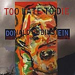 Donald Rubinstein Too Late To Die