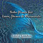 Louis Landon Solo Piano For Love Peace And Mermaids