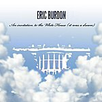 Eric Burdon An Invitation To The White House (It Was A Dream)