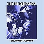 The Hutchinsons Blown Away - Single