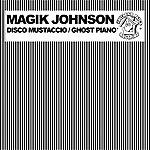 Magik Johnson Disco Mustaccio/Ghost Piano