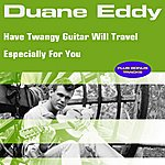 Duane Eddy Have Twangy Guitar Will Travel Especially For You