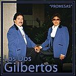 Los Dos Gilbertos Promesas