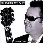Richard Wilson It's Never Too Late