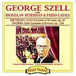 George Szell Beethoven: Violin Concerto, Op. 61 - Dvorak: Cello Concerto, Op. 104 (Feat. Bronislaw Huberman, Pablo Casals)