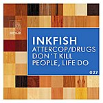 Inkfish Attercop / Drugs Don't Kill People, Life Do