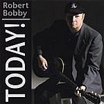 Robert Bobby Today!