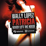 Wally Lopez Patricia Never Left The House - The Remixes 2nd. Edition