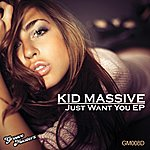 Kid Massive Just Want You Ep