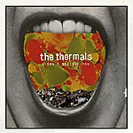 The Thermals I Don't Believe You/There's Nothing You Can't Learn