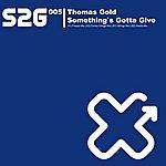 Thomas Gold Something's Gotta Give (Remixes)