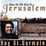 Ray St. Germain Show Me The Way To Jerusalem
