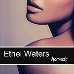 Ethel Waters Moments